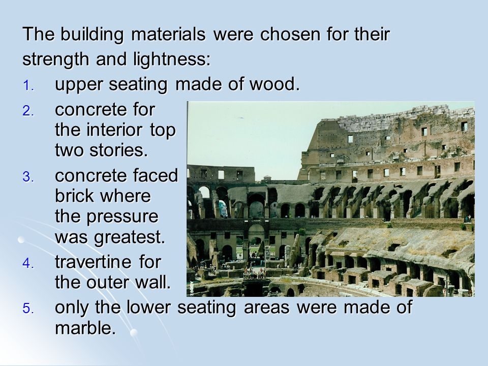 The building materials were chosen for their strength and lightness: 1. upper seating made of wood. 2. concrete for the interior top two stories. 3. c