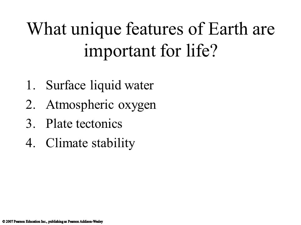 What unique features of Earth are important for life.