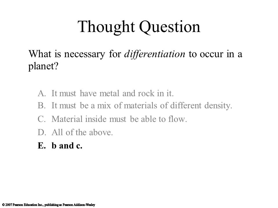 Thought Question What is necessary for differentiation to occur in a planet.