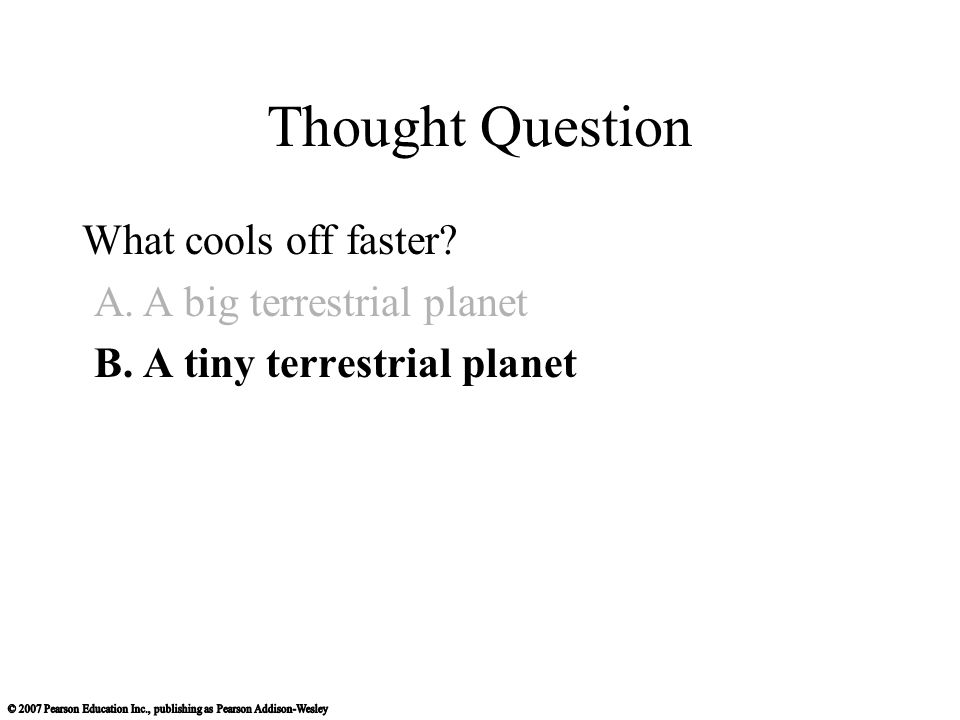 Thought Question What cools off faster A.A big terrestrial planet B.A tiny terrestrial planet