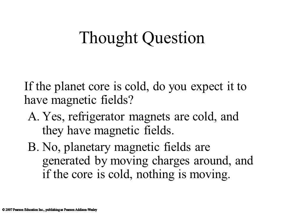 Thought Question If the planet core is cold, do you expect it to have magnetic fields.