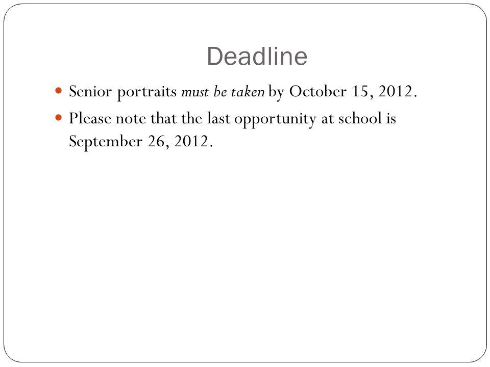 Deadline Senior portraits must be taken by October 15, 2012.