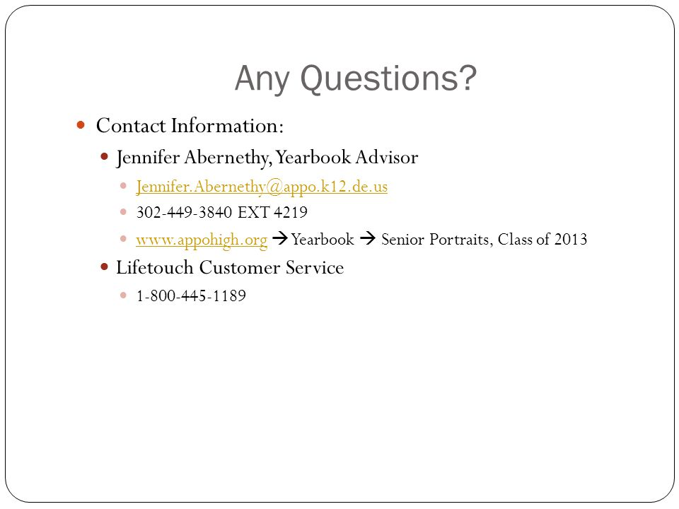 Any Questions? Contact Information: Jennifer Abernethy, Yearbook Advisor Jennifer.Abernethy@appo.k12.de.us 302-449-3840 EXT 4219 www.appohigh.org  Ye