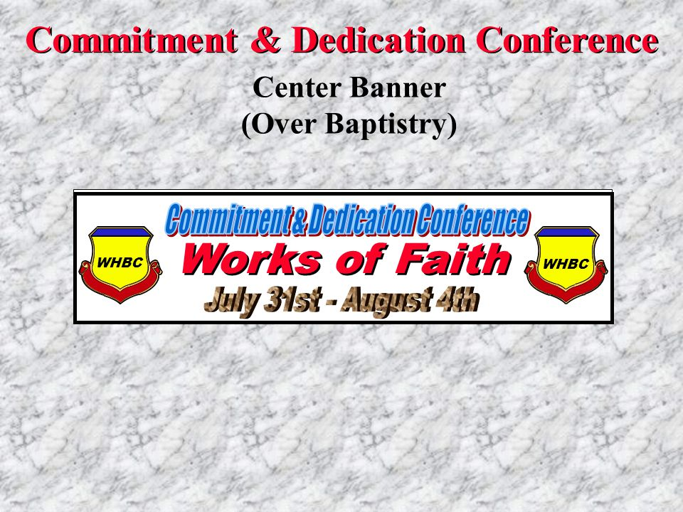 Works of Faith Commitment & Dedication Conference Center Banner (Over Baptistry) WHBC