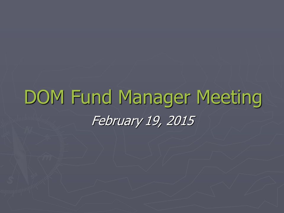 DOM Fund Manager Meeting February 19, 2015
