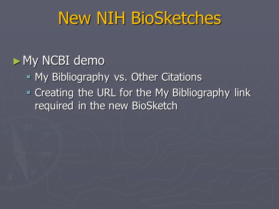 New NIH BioSketches ► My NCBI demo  My Bibliography vs. Other Citations  Creating the URL for the My Bibliography link required in the new BioSketch