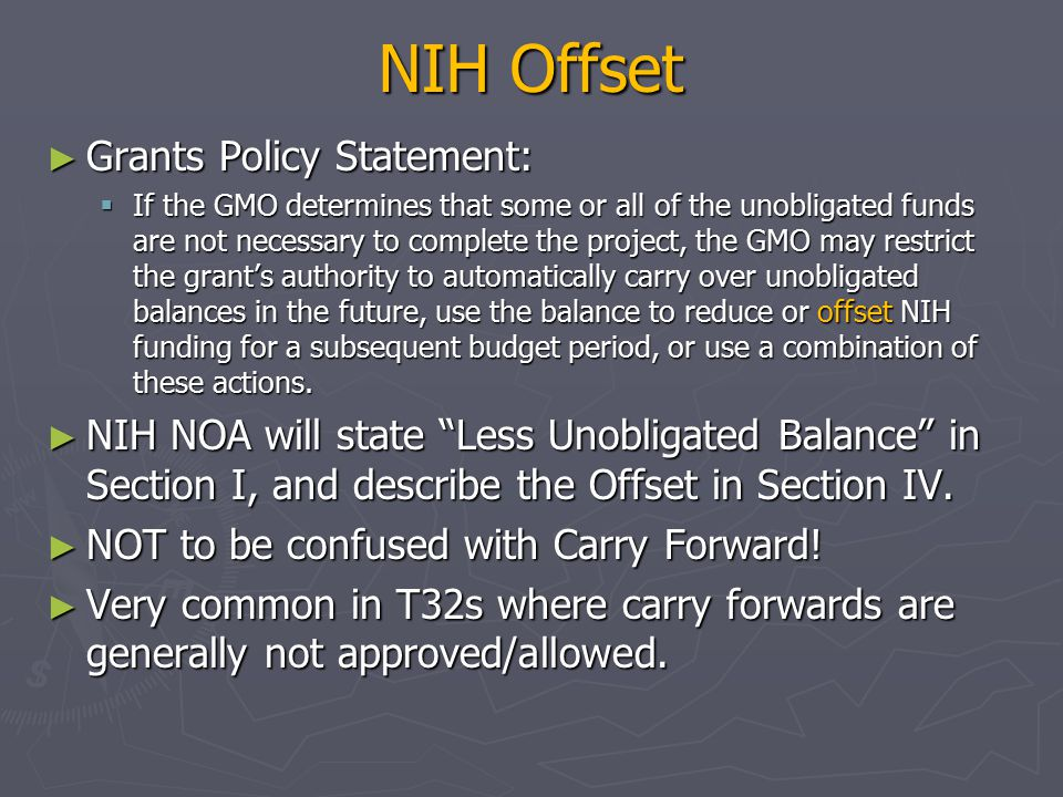 NIH Offset ► Grants Policy Statement:  If the GMO determines that some or all of the unobligated funds are not necessary to complete the project, the