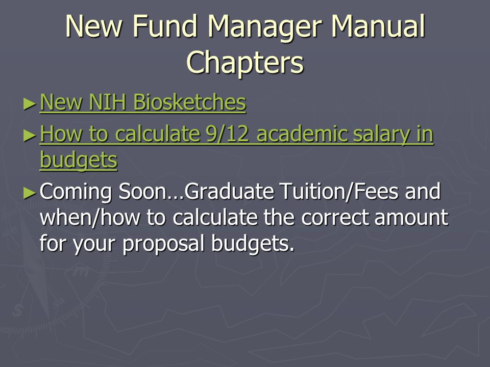 New Fund Manager Manual Chapters ► New NIH Biosketches New NIH Biosketches New NIH Biosketches ► How to calculate 9/12 academic salary in budgets How