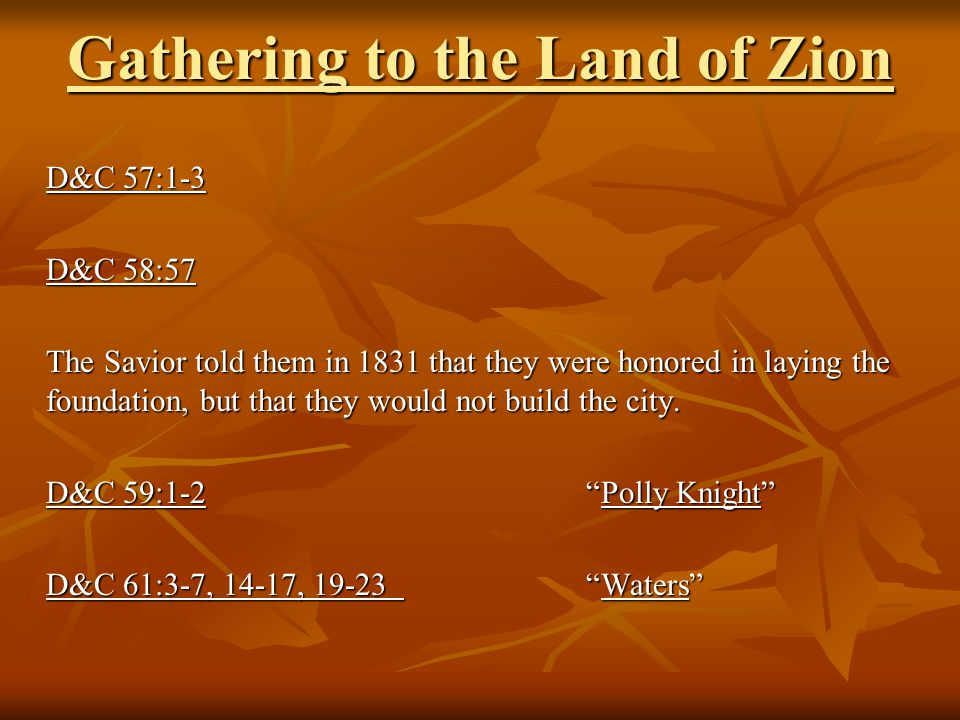 Gathering to the Land of Zion D&C 57:1-3 D&C 58:57 The Savior told them in 1831 that they were honored in laying the foundation, but that they would not build the city.
