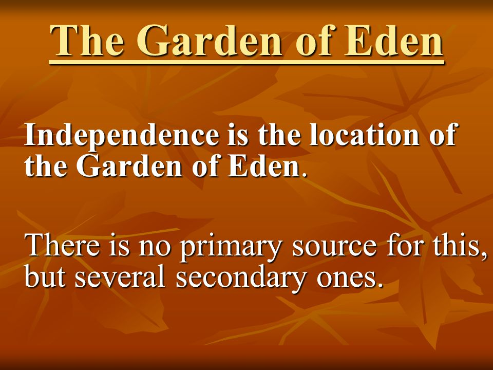 The Garden of Eden Independence is the location of the Garden of Eden.