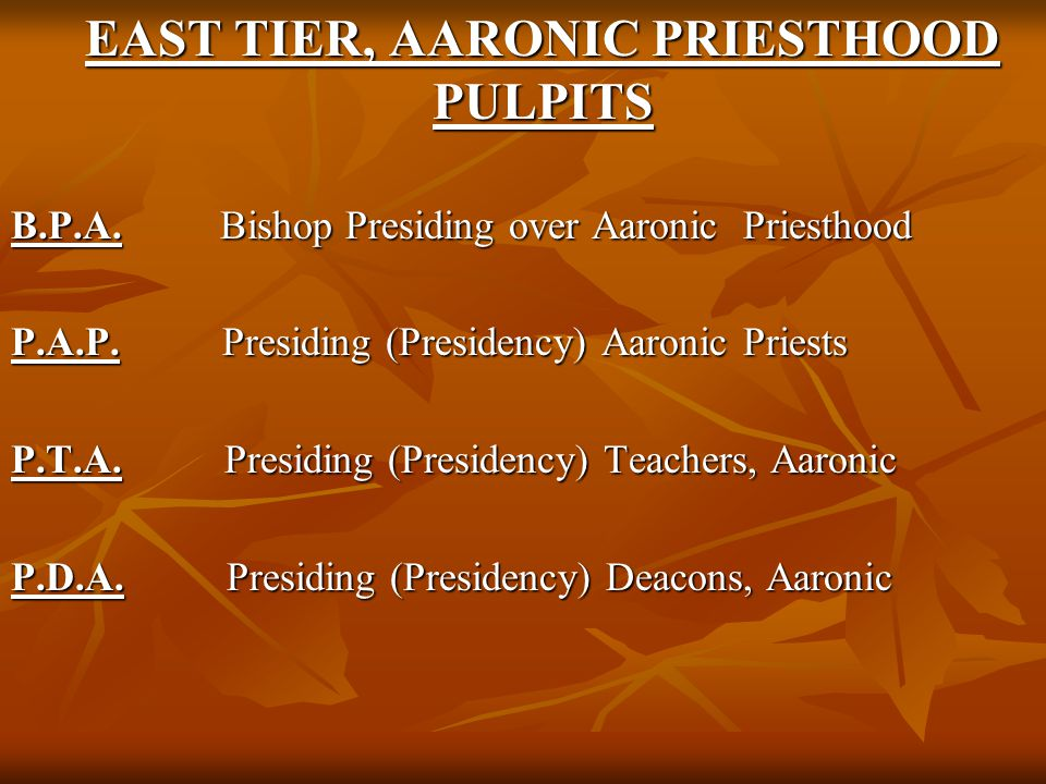 EAST TIER, AARONIC PRIESTHOOD PULPITS B.P.A. Bishop Presiding over Aaronic Priesthood P.A.P.
