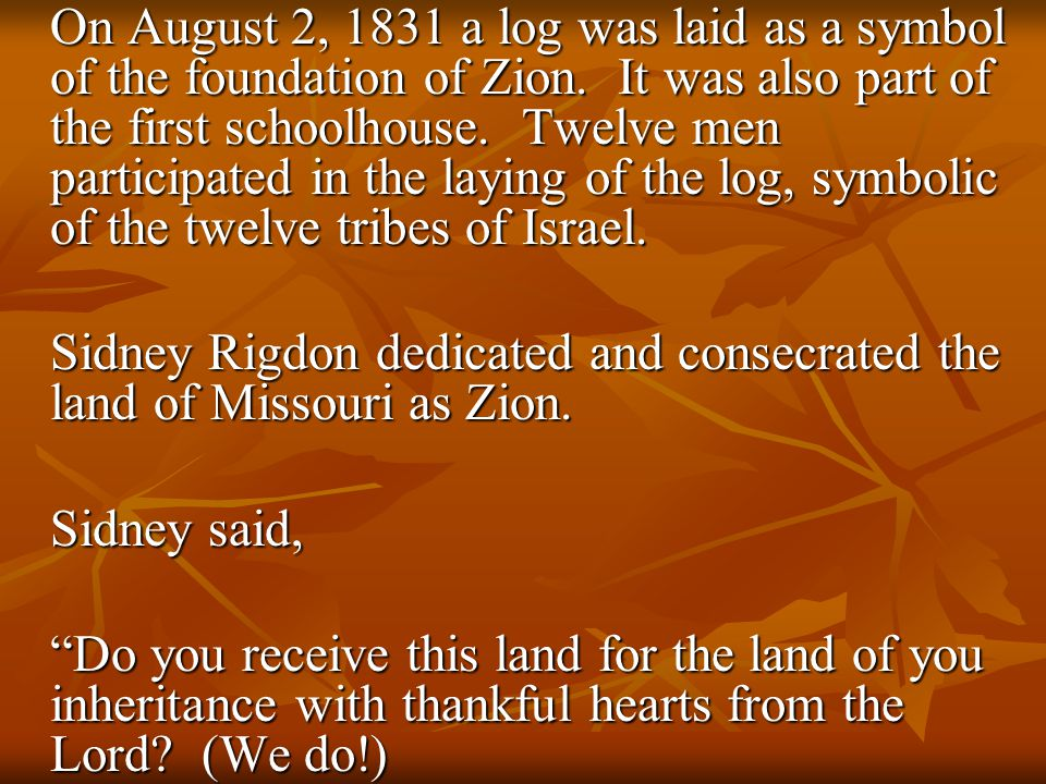 On August 2, 1831 a log was laid as a symbol of the foundation of Zion.