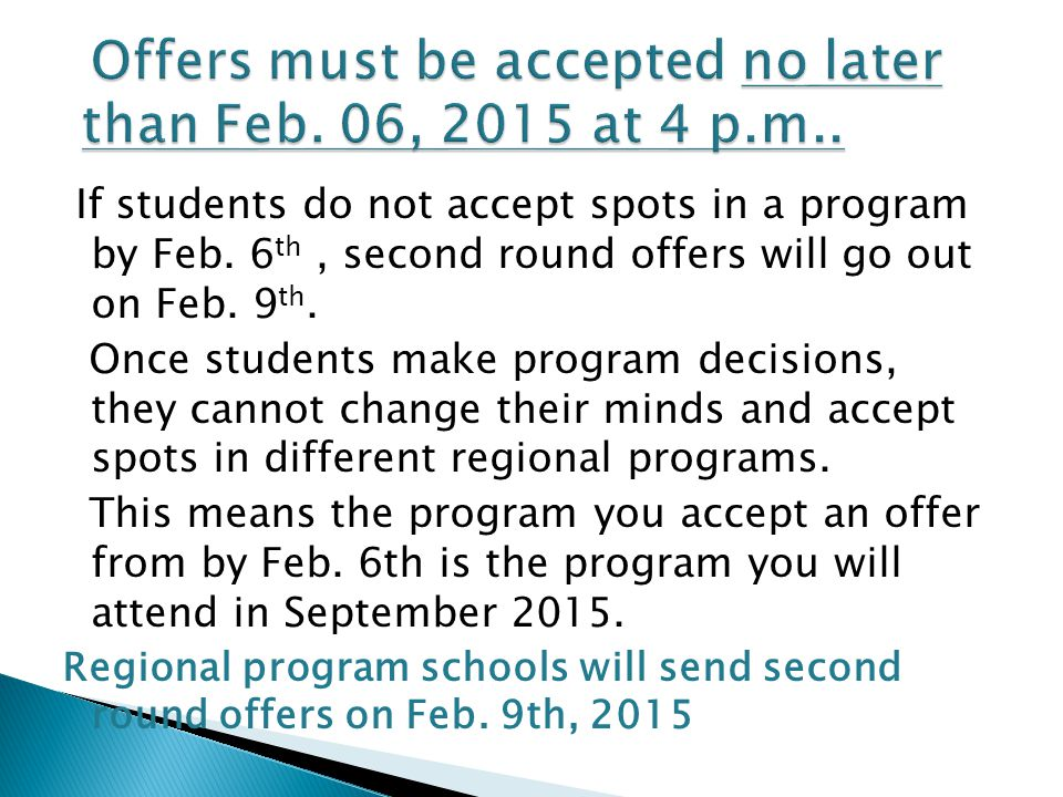 If students do not accept spots in a program by Feb. 6 th, second round offers will go out on Feb. 9 th. Once students make program decisions, they ca