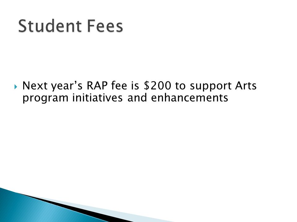  Next year's RAP fee is $200 to support Arts program initiatives and enhancements