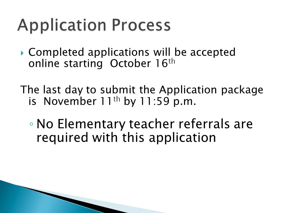  Completed applications will be accepted online starting October 16 th The last day to submit the Application package is November 11 th by 11:59 p.m.