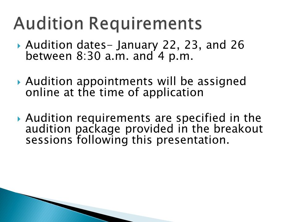  Audition dates- January 22, 23, and 26 between 8:30 a.m. and 4 p.m.  Audition appointments will be assigned online at the time of application  Aud