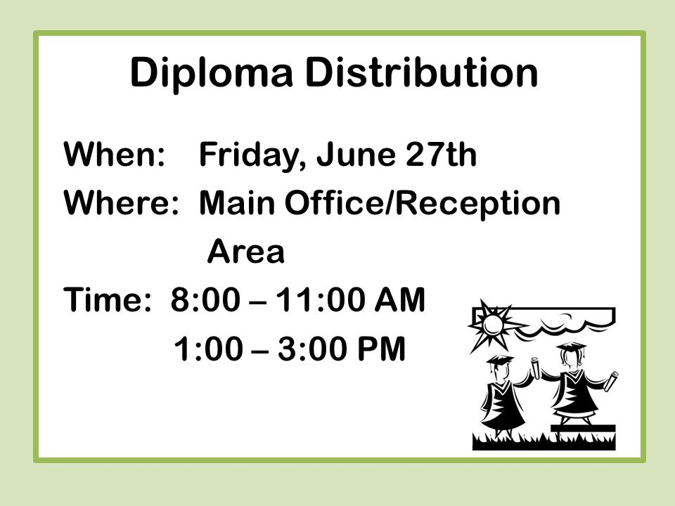W Diploma Distribution When:Friday, June 27th Where:Main Office/Reception Area Time: 8:00 – 11:00 AM 1:00 – 3:00 PM
