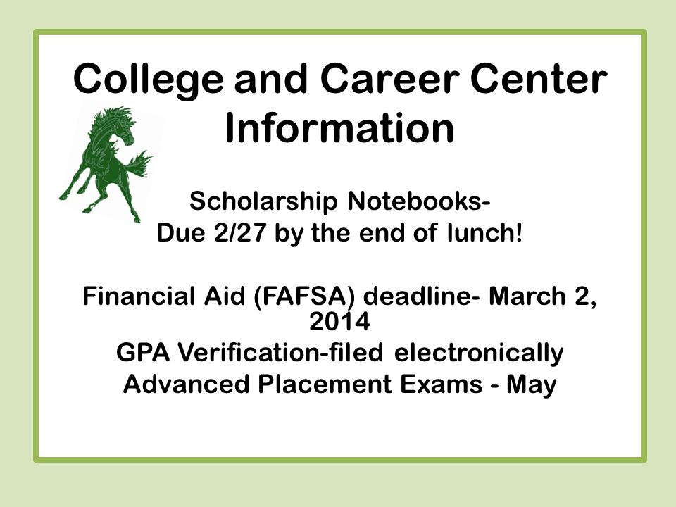 College and Career Center Information Scholarship Notebooks- Due 2/27 by the end of lunch.