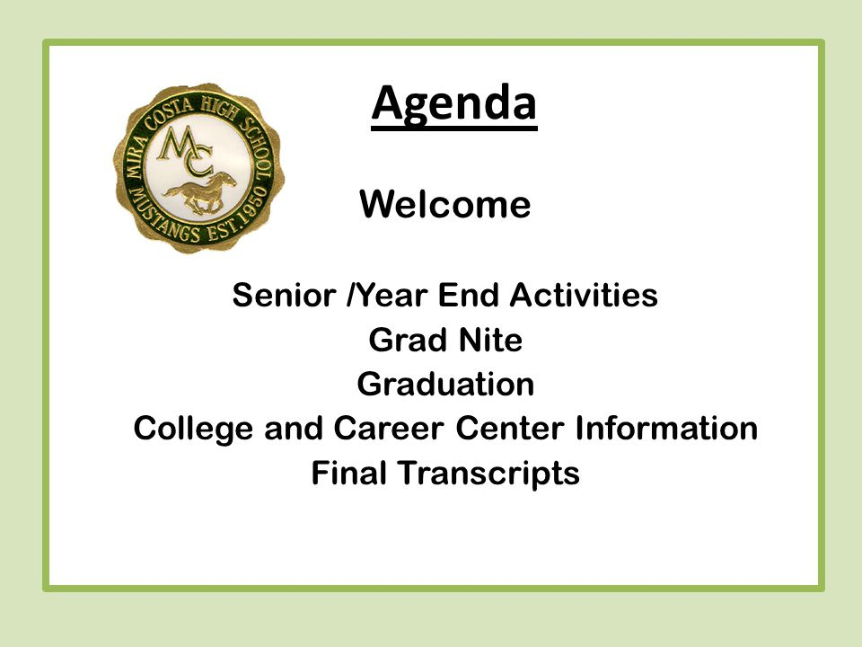 Agenda Welcome Senior /Year End Activities Grad Nite Graduation College and Career Center Information Final Transcripts
