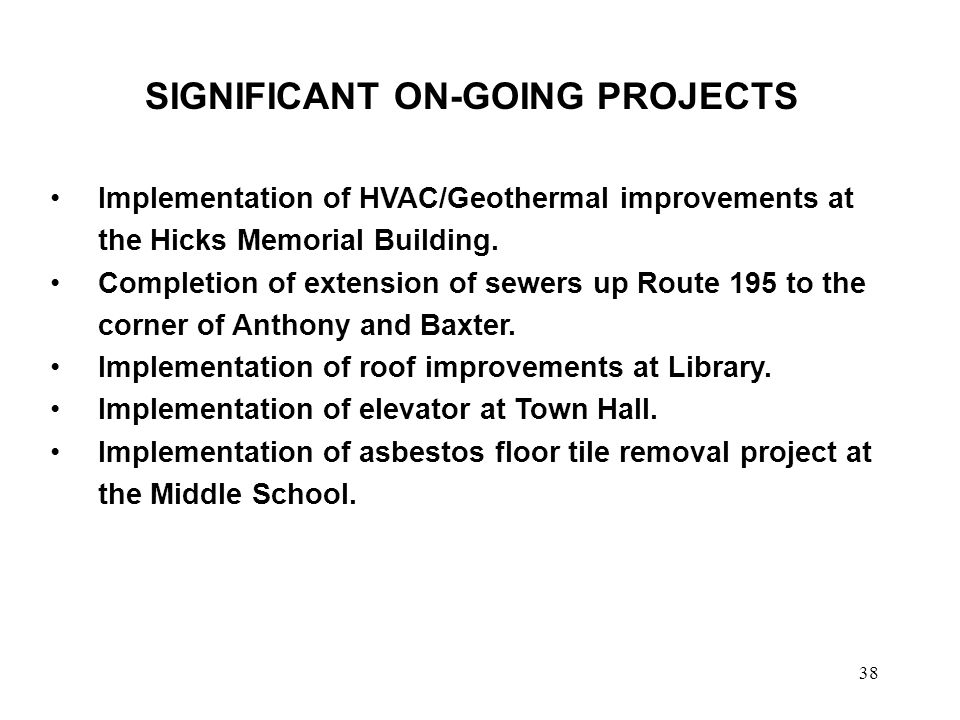 38 SIGNIFICANT ON-GOING PROJECTS Implementation of HVAC/Geothermal improvements at the Hicks Memorial Building.