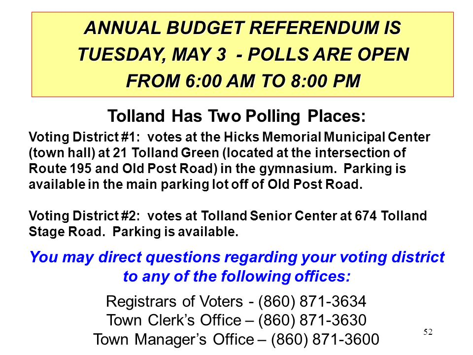 52 Voting District #1: votes at the Hicks Memorial Municipal Center (town hall) at 21 Tolland Green (located at the intersection of Route 195 and Old Post Road) in the gymnasium.
