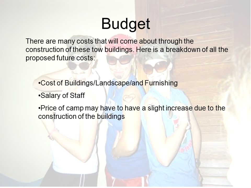 Budget There are many costs that will come about through the construction of these tow buildings. Here is a breakdown of all the proposed future costs