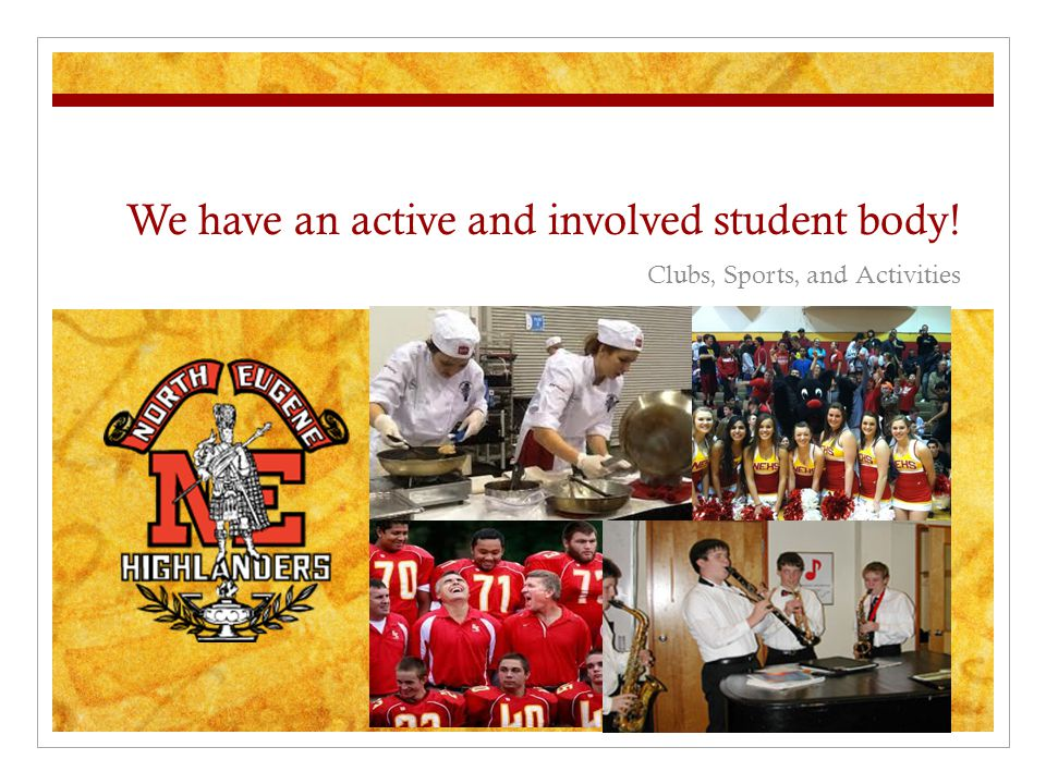 We have an active and involved student body! Clubs, Sports, and Activities