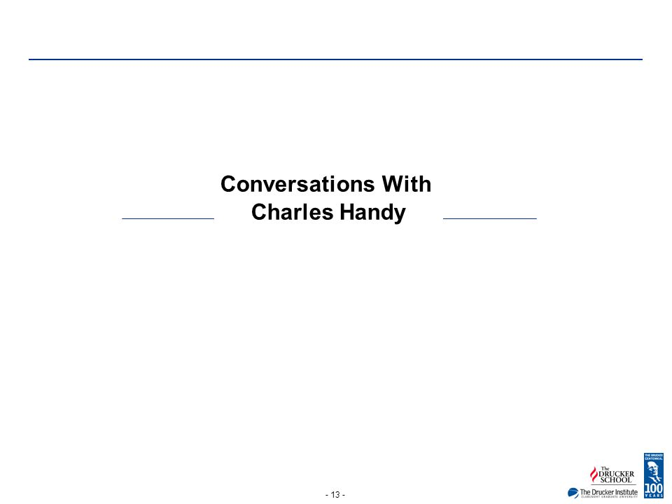 - 13 - Conversations With Charles Handy