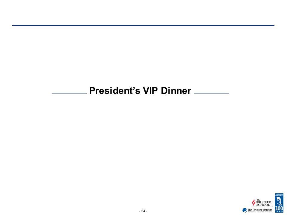 - 24 - President's VIP Dinner
