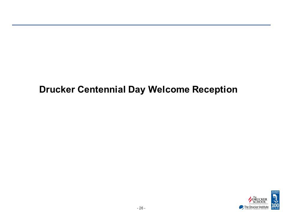 - 26 - Drucker Centennial Day Welcome Reception