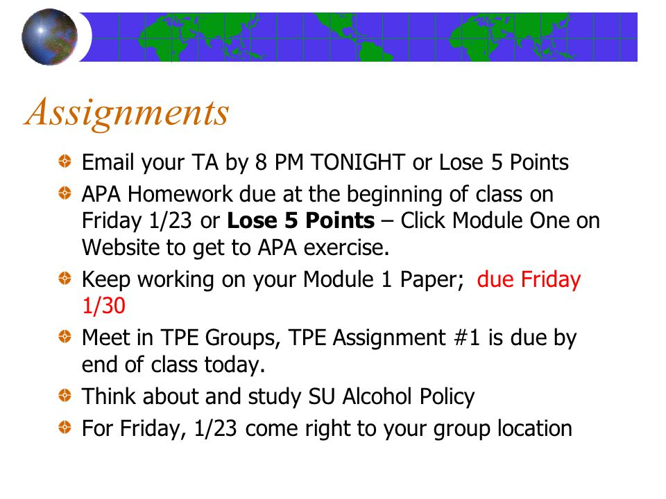 Assignments Email your TA by 8 PM TONIGHT or Lose 5 Points APA Homework due at the beginning of class on Friday 1/23 or Lose 5 Points – Click Module One on Website to get to APA exercise.