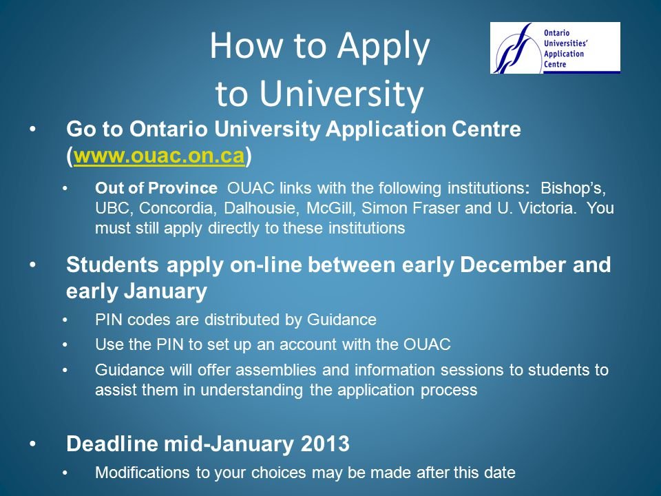 Go to Ontario University Application Centre (www.ouac.on.ca)www.ouac.on.ca Out of Province OUAC links with the following institutions: Bishop's, UBC, Concordia, Dalhousie, McGill, Simon Fraser and U.