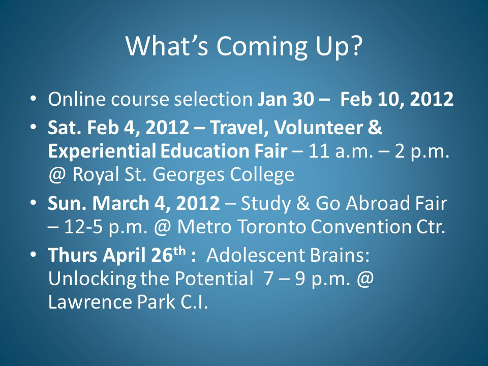 What's Coming Up. Online course selection Jan 30 – Feb 10, 2012 Sat.