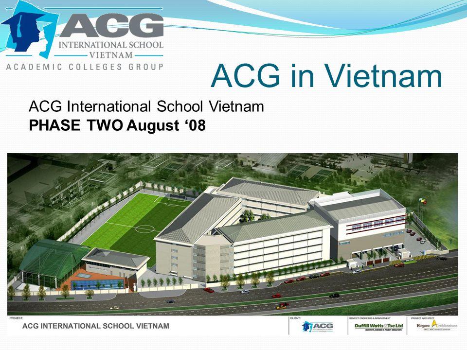 ACG in Vietnam ACG International School Vietnam PHASE TWO August '08