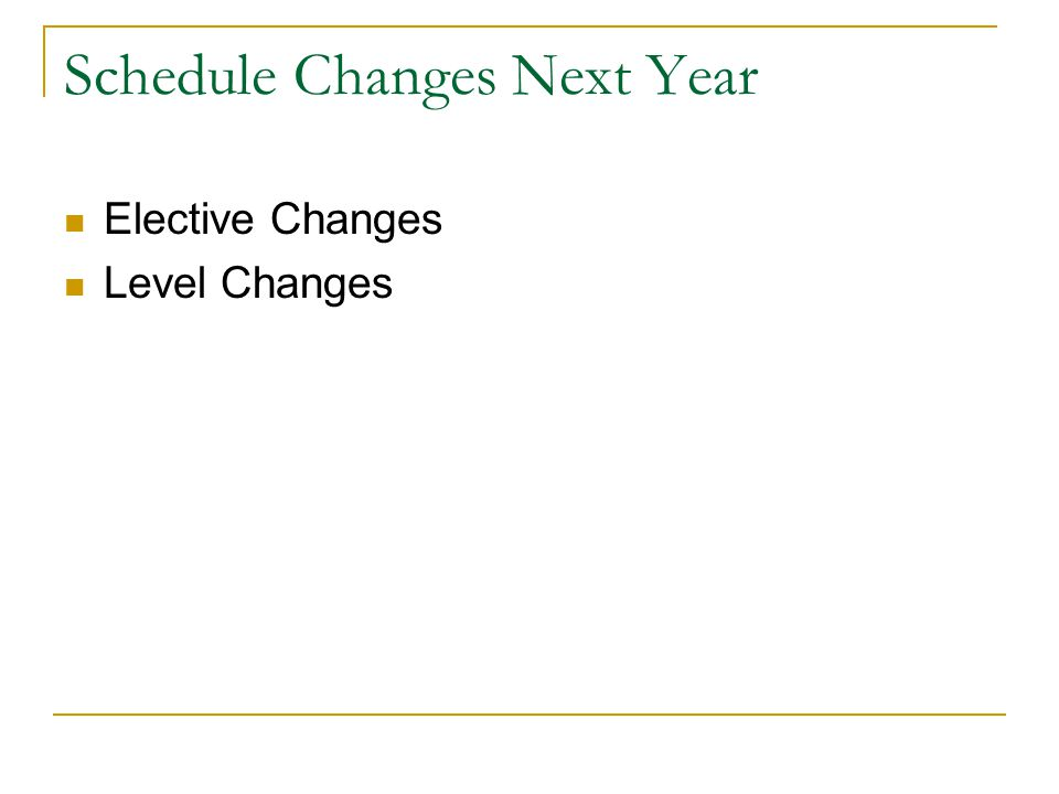 Schedule Changes Next Year Elective Changes Level Changes
