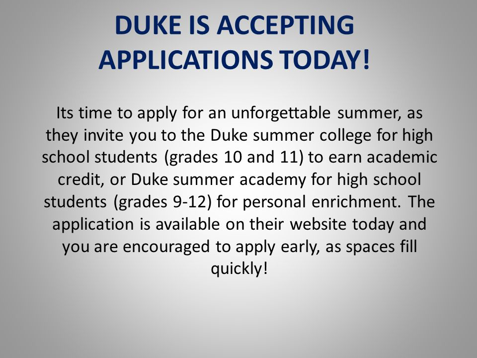 DUKE IS ACCEPTING APPLICATIONS TODAY.