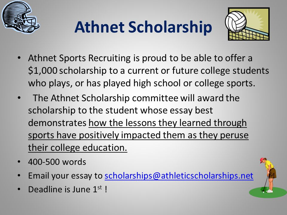 Athnet Scholarship Athnet Sports Recruiting is proud to be able to offer a $1,000 scholarship to a current or future college students who plays, or has played high school or college sports.