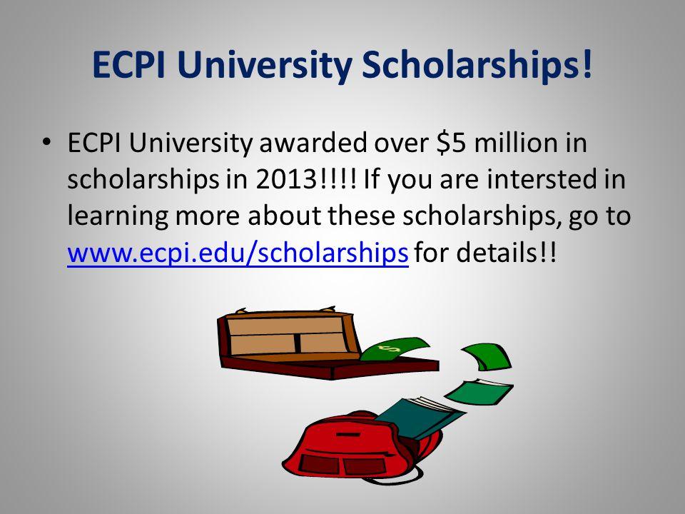 ECPI University Scholarships. ECPI University awarded over $5 million in scholarships in 2013!!!.