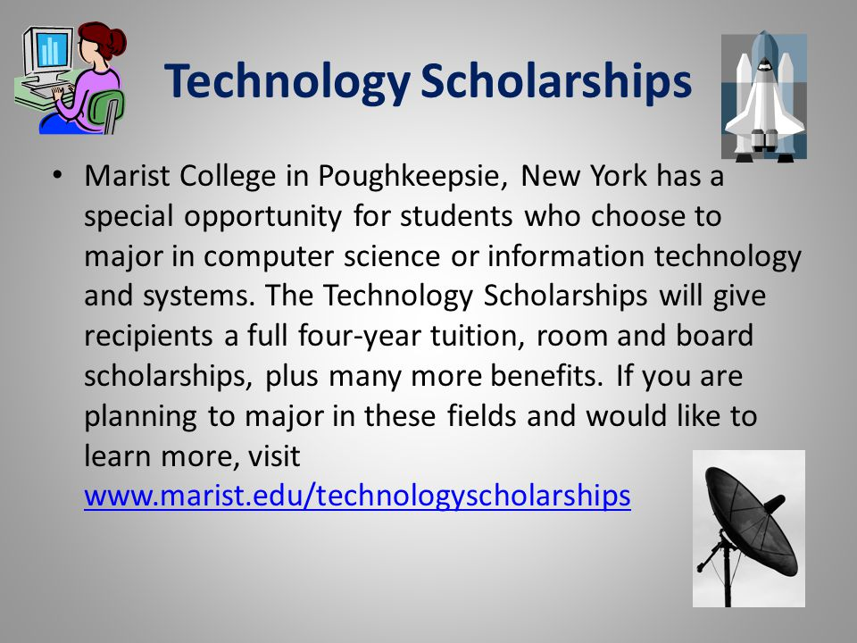 Technology Scholarships Marist College in Poughkeepsie, New York has a special opportunity for students who choose to major in computer science or inf