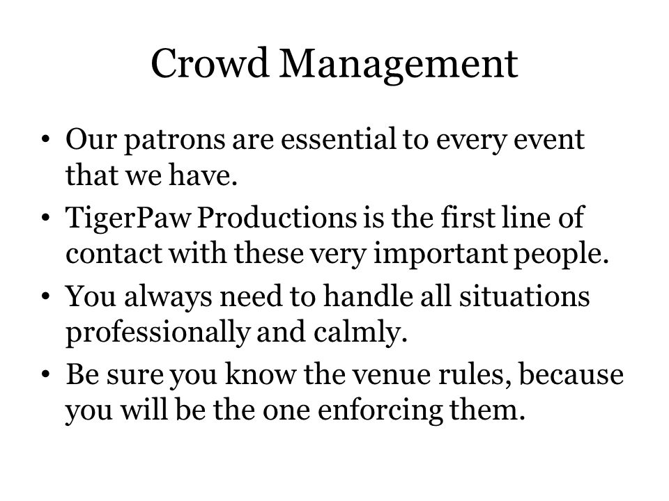 Crowd Management Our patrons are essential to every event that we have.
