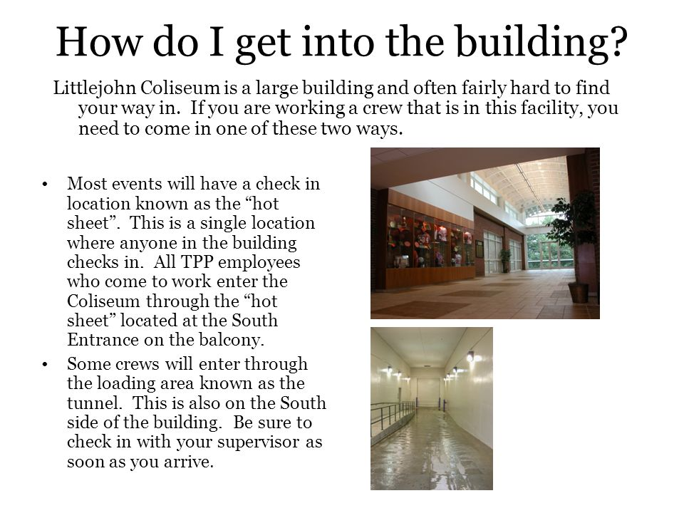How do I get into the building.Most events will have a check in location known as the hot sheet .