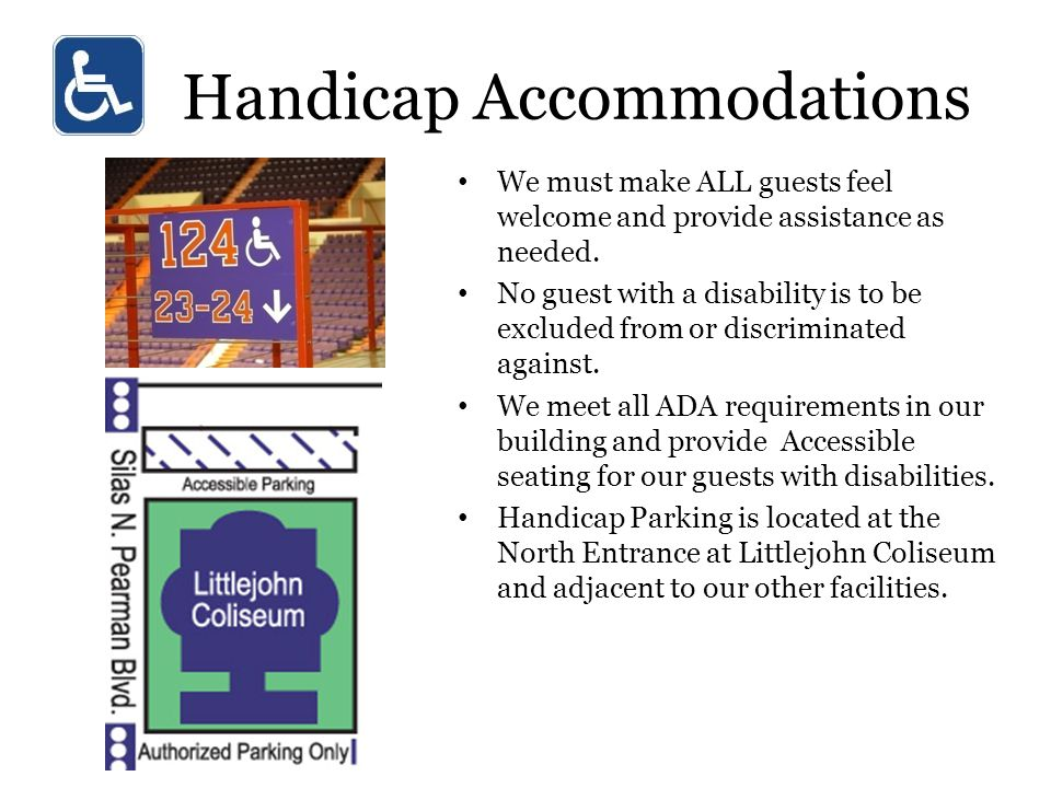 Handicap Accommodations We must make ALL guests feel welcome and provide assistance as needed.