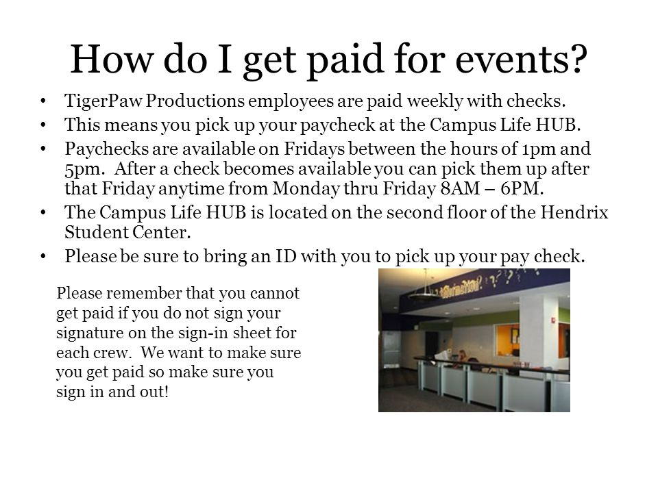 How do I get paid for events.TigerPaw Productions employees are paid weekly with checks.