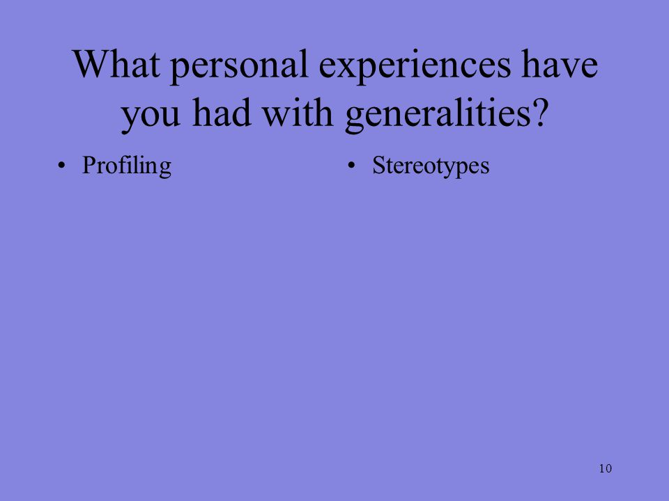 10 What personal experiences have you had with generalities ProfilingStereotypes