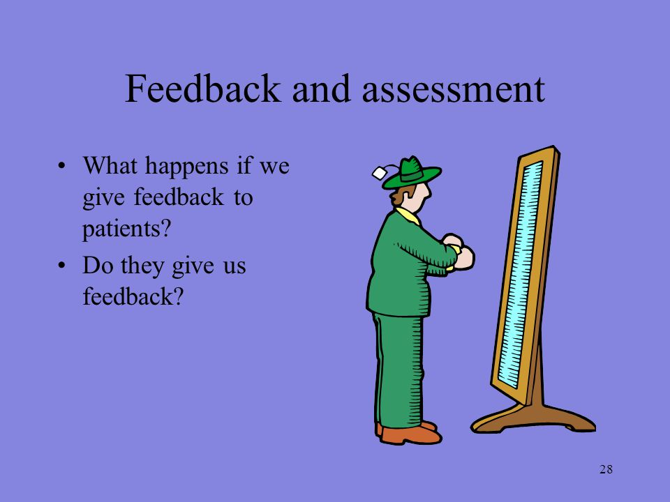 28 Feedback and assessment What happens if we give feedback to patients Do they give us feedback
