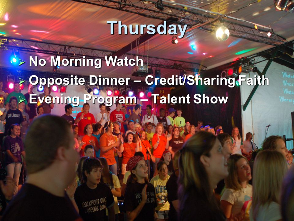 Thursday  No Morning Watch  Opposite Dinner – Credit/Sharing Faith  Evening Program – Talent Show
