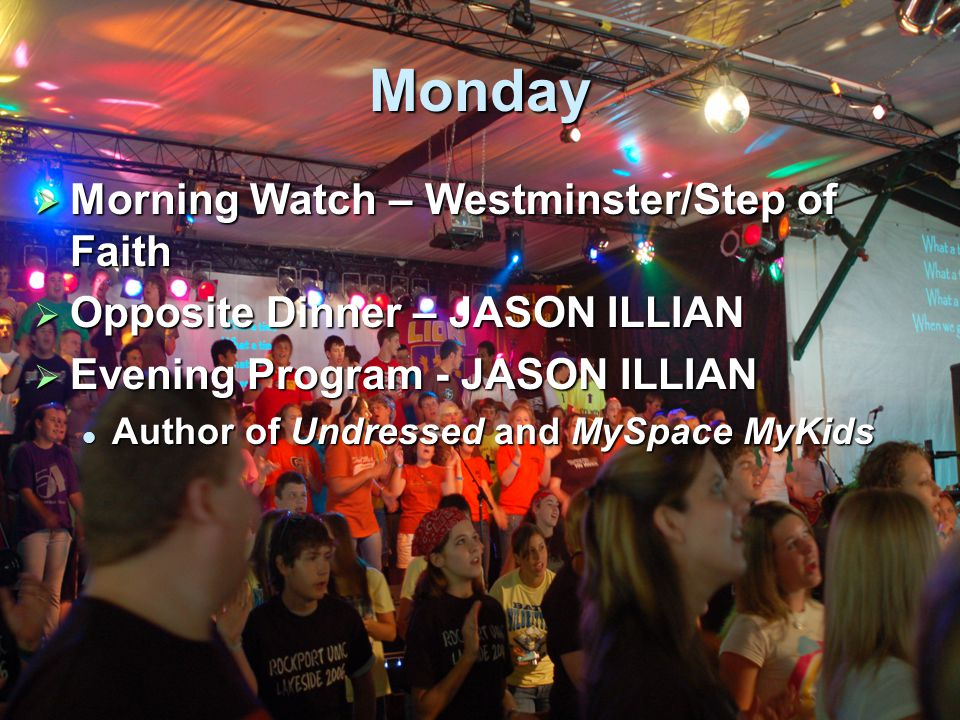 Monday  Morning Watch – Westminster/Step of Faith  Opposite Dinner – JASON ILLIAN  Evening Program - JASON ILLIAN Author of Undressed and MySpace MyKids Author of Undressed and MySpace MyKids
