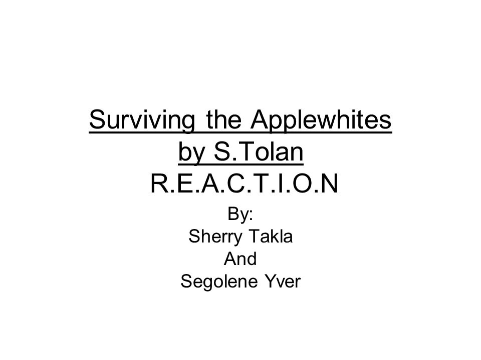 Surviving the Applewhites by S.Tolan R.E.A.C.T.I.O.N By: Sherry Takla And Segolene Yver
