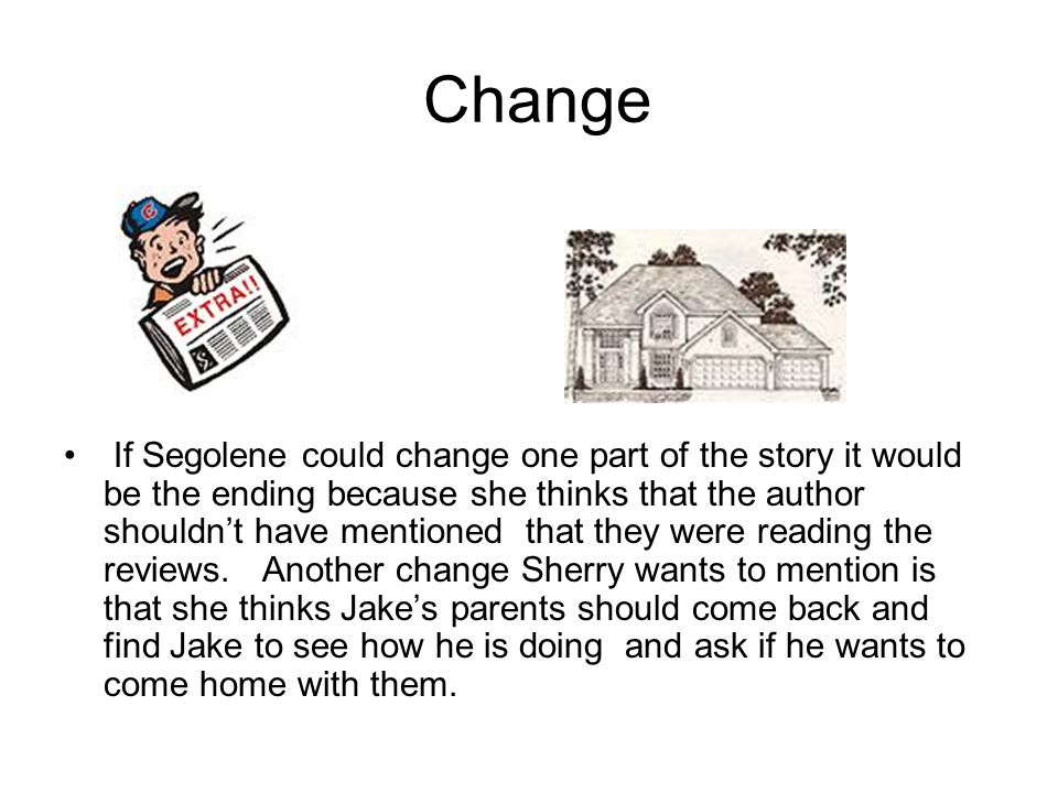 Take Apart The problem that Sherry found was that was that Jake was really angry because his parents were in jail.