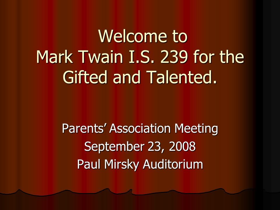 Welcome to Mark Twain I.S. 239 for the Gifted and Talented.